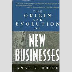 Origin And Evolution Of New Businesses  Amar Bhide