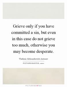 Grieve only if you have committed a sin, but even in this ...