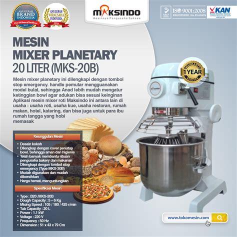 planetary mixer kue roti b20 liter jual mesin mixer planetary 20 liter mks 20b di bandung