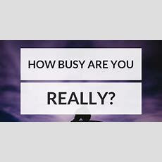 Being Busy Are You Really As Busy As You Think?  Productivity Theory