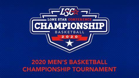 lsc mens basketball championship field set lone star