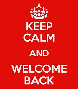 KEEP CALM AND WELCOME BACK Poster | Happy | Keep Calm-o-Matic
