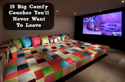 big comfy couches youll    leave