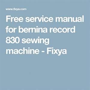 Free Service Manual For Bernina Record 830 Sewing Machine
