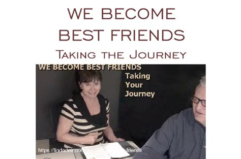 We Become Best Friends  Taking The Journey, With Linda. Morning Rise Quotes. Bible Quotes Leadership. Disney Rose Quotes. Quotes About Strength Of Love. Short Quotes. Motivational Quotes Yourself. Summer Quotes One Liners. Hard Work Victory Quotes