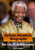 Nelson Mandela Biography: The Long Walk to Freedom by ...