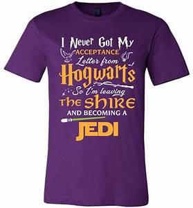I never got my acceptance letter from hogwarts so i39m for I never got my acceptance letter from hogwarts t shirt