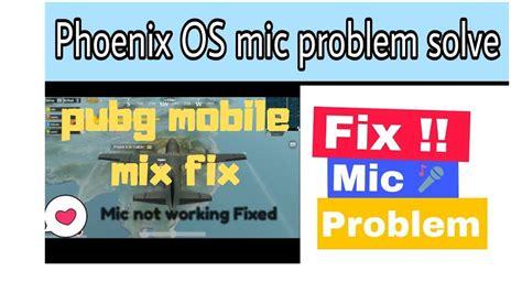 phoenix os pubg mobile mic  working fix  proof
