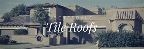 scottsdale tile roof installations arizona roofing
