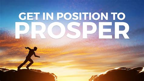 How To Get In Position To Prosper
