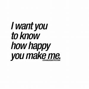 I want you to know how happy you make me | Quote