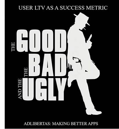 Ugly Ltv Metric Success Using Bad