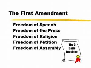 The First Amendment Freedom of Speech Freedom of the Press ...