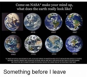 Come on NASA Make Your Mind Up What Does the Earth Really ...