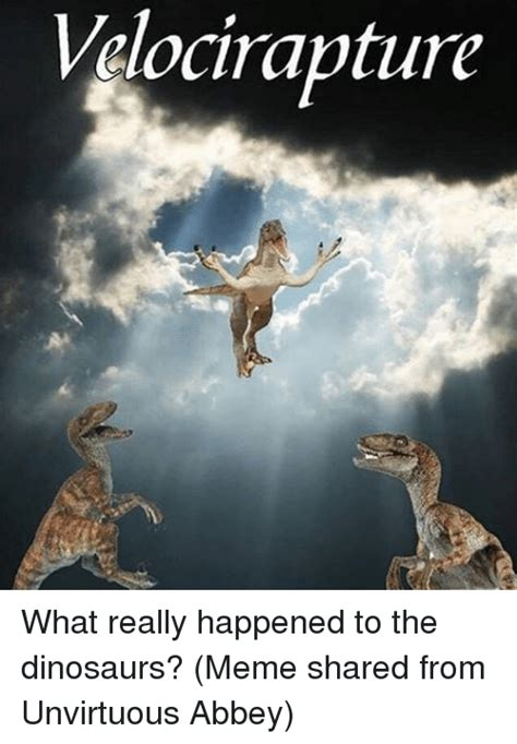 Dinosaur Meme - velocirapture what really happened to the dinosaurs meme shared from unvirtuous abbey