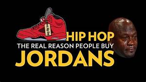 Hip Hop: The Real Reason People Buy Jordans - YouTube