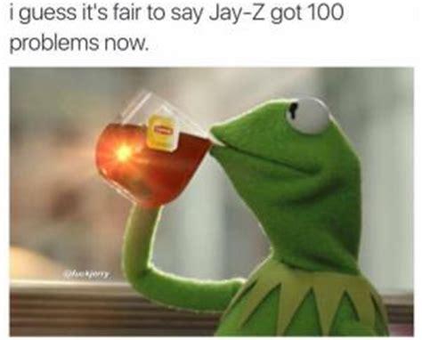 Jay Z 100 Problems Meme - kermit the snitch kappit