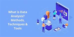 What Is Data Analysis  Methods  Techniques  U0026 Tools