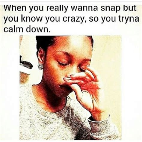 You So Crazy Meme - when you really wanna snap but you know you crazy so you tryna calm down