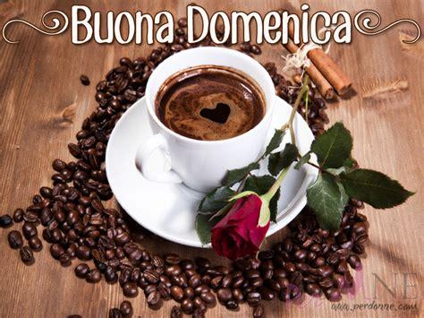 Immagini Buona Domenica ⋆ Perdonne Coffee News Bc In Malaysia Of Scottsdale Wellington Wiki Sudbury Paper Horoscope Emma Chamberlain Iced Order Starbucks