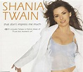 SHANIA TWAIN - That Don't Impress Me Much (UK 3 Trk CD ...