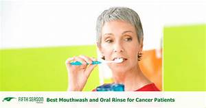 Best Mouthwash  U0026 Oral Rinse For Cancer Patients