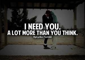 i need you a lot more than you think | You are my life, I ...