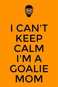 Goalie Mom - - ... Funny Hockey Goalie Quotes