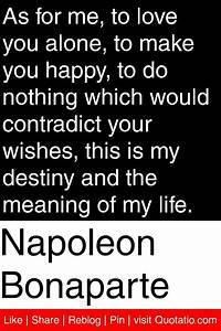 Napoleon Bonaparte - As for me, to love you alone, to make ...