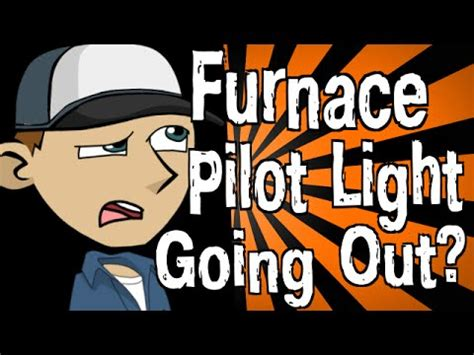 furnace pilot light keeps going out why is my furnace pilot light going out