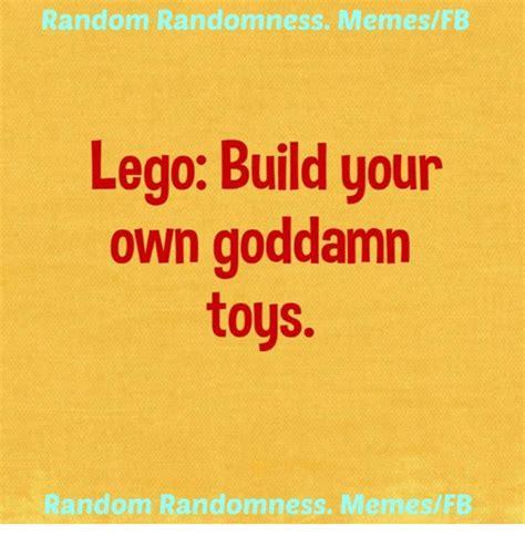 Build Your Own Meme - random randomness memesfb lego build your own goddamn toys random randomness memesfb lego meme