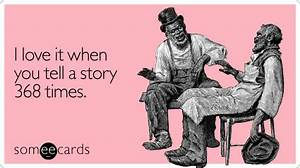 I love it when you tell a story 368 times | Friendship Ecard