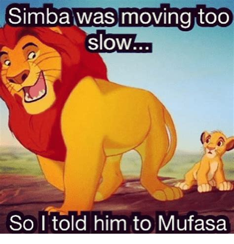 Mufasa Meme - simba was moving too slow so i told him to mufasa meme on sizzle
