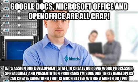 Microsoft Word Meme - google docs microsoft office and openoffice are all crap let s assign our development staff to