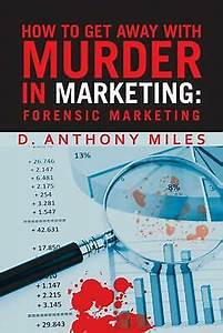 How to Get Away with Murder in Marketing: Forensic Marketing