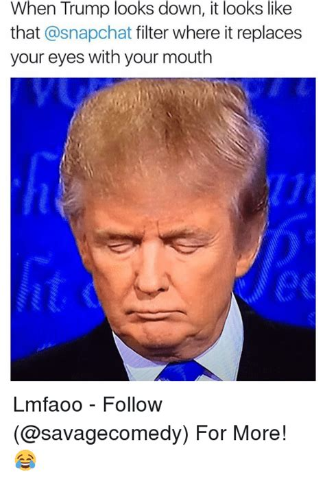 Dank Trump Memes - when trump looks down it looks like that asnapchat filter where it replaces your eyes with your