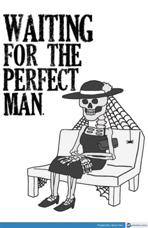 Perfect Guy Meme - waiting for the perfect man memes com