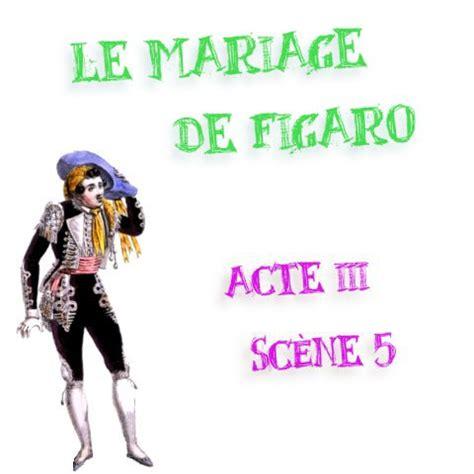 le mariage de figaro analyse acte 1 scène 8 la mariage de figaro acte 3 sc 232 ne 5 analyse