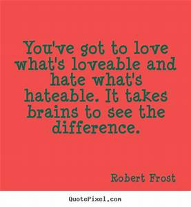 Create your own poster quote about love - You've got to ...