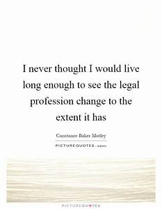 I never thought... Legal Professional Quotes