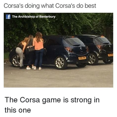 What Do Meme - corsais doing what corsais do best f the archbishop of banterbury the corsa game is strong in