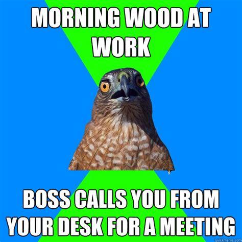 Morning Wood Meme - morning wood memes