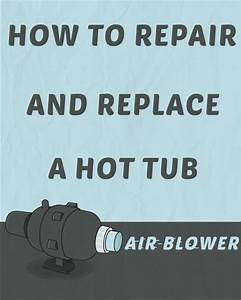 How To Repair And Replace A Hot Tub Air Blower