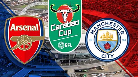 Carabao Cup Final 2017/18 - Arsenal vs Man City: Preview