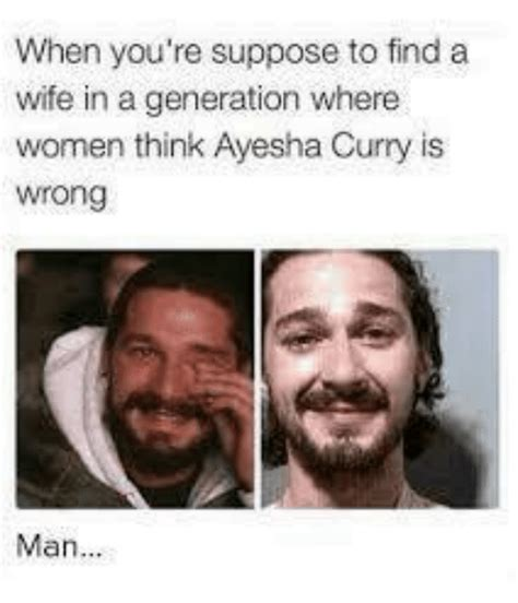 Ayesha Curry Memes - when you re suppose to find a wife in a generation where women think ayesha curry is wrong man