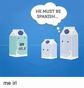 SOY MILK HE MUST BE SPANISH   Spanish Meme on me.me