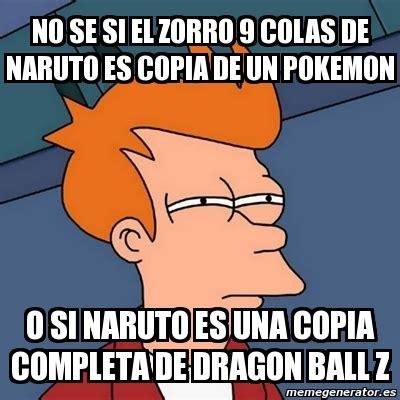 Dragon Ball Z Meme Generator - meme futurama fry no se si el zorro 9 colas de naruto es copia de un pokemon o si naruto es