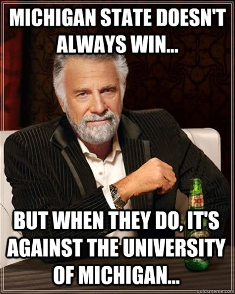 University Of Michigan Memes - michigan state doesn t always win but when they do it s against the university of michigan