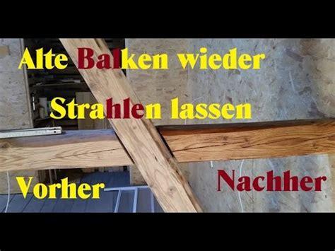 alte balken abschleifen altbausanierung balken wieder wie neu dachboden