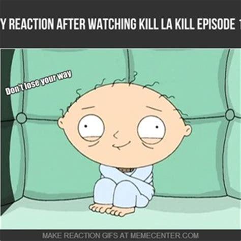Kill La Kill Meme - my reaction after kill la kill ep 18 by slitherdmd meme center